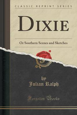 Dixie: Or Southern Scenes and Sketches (Classic Reprint) (Paperback)