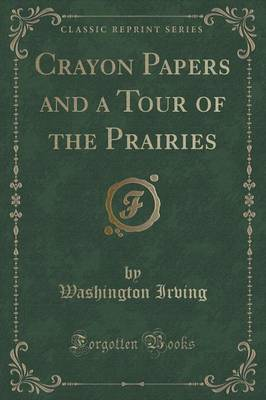 Crayon Papers and a Tour of the Prairies (Classic Reprint) (Paperback)