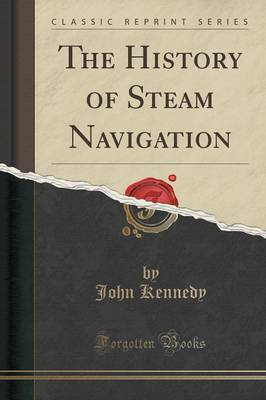 The History of Steam Navigation (Classic Reprint) (Paperback)