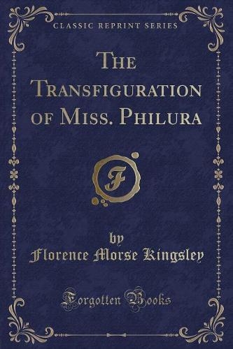 The Transfiguration of Miss. Philura (Classic Reprint) (Paperback)