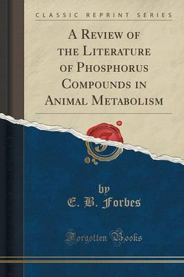 A Review of the Literature of Phosphorus Compounds in Animal Metabolism (Classic Reprint) (Paperback)