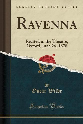 Ravenna: Recited in the Theatre, Oxford, June 26, 1878 (Classic Reprint) (Paperback)