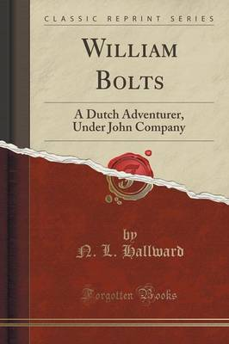 William Bolts: A Dutch Adventurer, Under John Company (Classic Reprint) (Paperback)