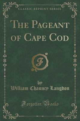 The Pageant of Cape Cod (Classic Reprint) (Paperback)