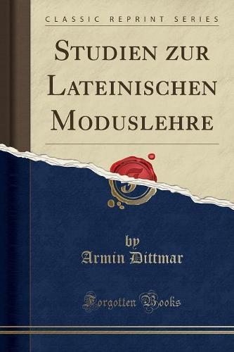 Studien Zur Lateinischen Moduslehre (Classic Reprint) (Paperback)