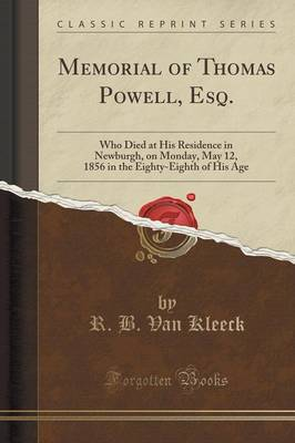 Memorial of Thomas Powell, Esq.: Who Died at His Residence in Newburgh, on Monday, May 12, 1856 in the Eighty-Eighth of His Age (Classic Reprint) (Paperback)