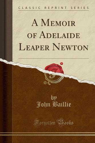 A Memoir of Adelaide Leaper Newton (Classic Reprint) (Paperback)