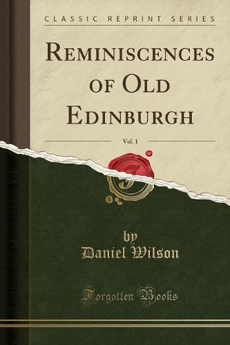 Reminiscences of Old Edinburgh, Vol. 1 (Classic Reprint) (Paperback)