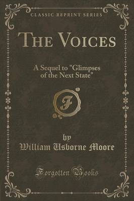 The Voices: A Sequel to Glimpses of the Next State (Classic Reprint) (Paperback)