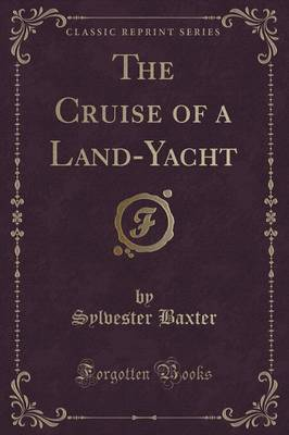 The Cruise of a Land-Yacht (Classic Reprint) (Paperback)