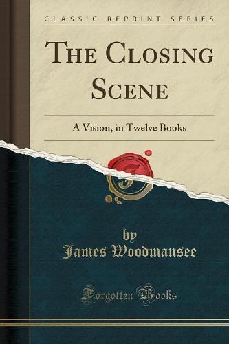 The Closing Scene: A Vision, in Twelve Books (Classic Reprint) (Paperback)