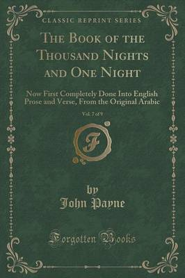 The Book of the Thousand Nights and One Night, Vol. 7 of 9: Now First Completely Done Into English Prose and Verse, from the Original Arabic (Classic Reprint) (Paperback)