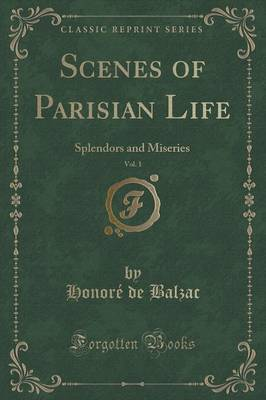 Scenes of Parisian Life, Vol. 1: Splendors and Miseries (Classic Reprint) (Paperback)