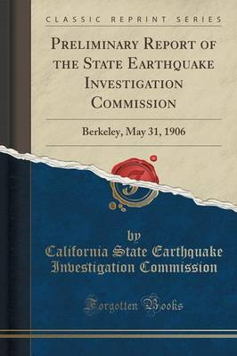 Preliminary Report of the State Earthquake Investigation Commission: Berkeley, May 31, 1906 (Classic Reprint) (Paperback)