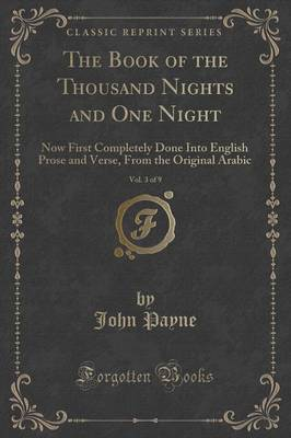 The Book of the Thousand Nights and One Night, Vol. 3 of 9: Now First Completely Done Into English Prose and Verse, from the Original Arabic (Classic Reprint) (Paperback)