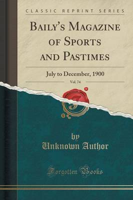 Baily's Magazine of Sports and Pastimes, Vol. 74: July to December, 1900 (Classic Reprint) (Paperback)