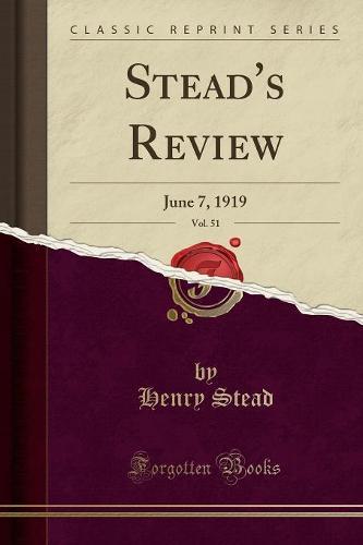 Stead's Review, Vol. 51: June 7, 1919 (Classic Reprint) (Paperback)