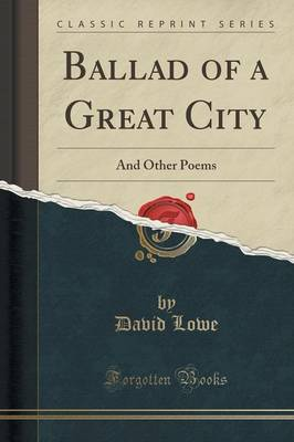 Ballad of a Great City: And Other Poems (Classic Reprint) (Paperback)