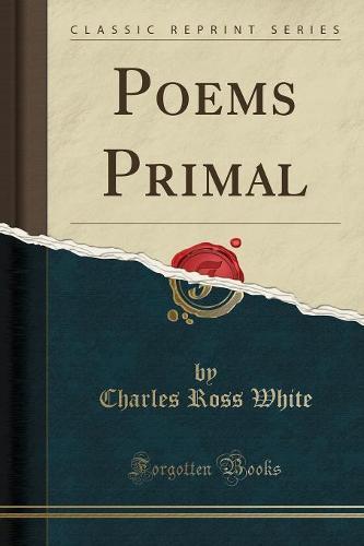 Poems Primal (Classic Reprint) (Paperback)