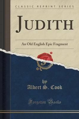 Judith: An Old English Epic Fragment (Classic Reprint) (Paperback)