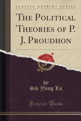 The Political Theories of P. J. Proudhon (Classic Reprint) (Paperback)