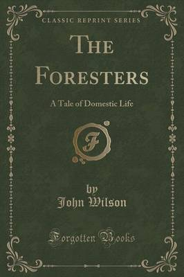 The Foresters: A Tale of Domestic Life (Classic Reprint) (Paperback)