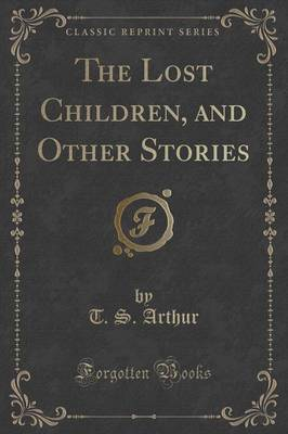 The Lost Children, and Other Stories (Classic Reprint) (Paperback)
