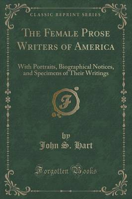 The Female Prose Writers of America: With Portraits, Biographical Notices, and Specimens of Their Writings (Classic Reprint) (Paperback)