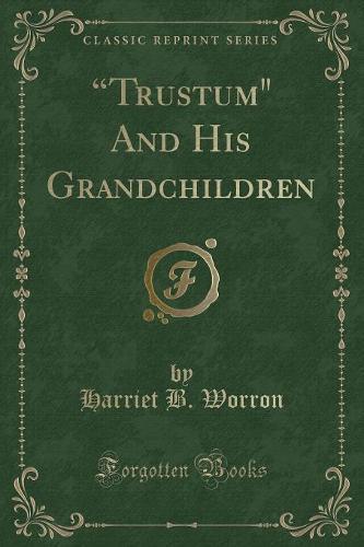 Trustum and His Grandchildren (Classic Reprint) (Paperback)