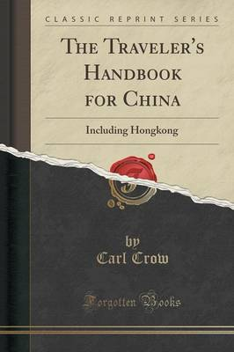 The Traveler's Handbook for China: Including Hongkong (Classic Reprint) (Paperback)