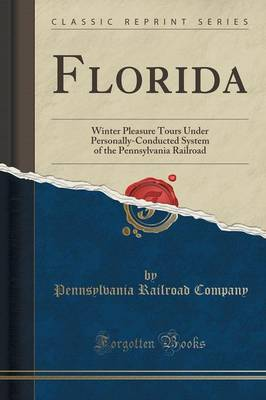 Florida: Winter Pleasure Tours Under Personally-Conducted System of the Pennsylvania Railroad (Classic Reprint) (Paperback)