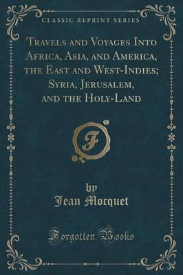 Travels and Voyages Into Africa, Asia, and America, the East and West-Indies; Syria, Jerusalem, and the Holy-Land (Classic Reprint) (Paperback)