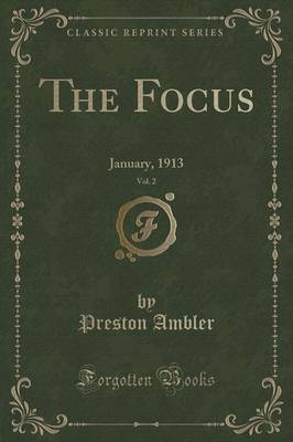 The Focus, Vol. 2: January, 1913 (Classic Reprint) (Paperback)