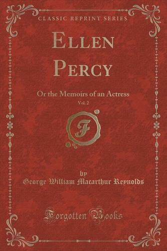 Ellen Percy, Vol. 2: Or the Memoirs of an Actress (Classic Reprint) (Paperback)