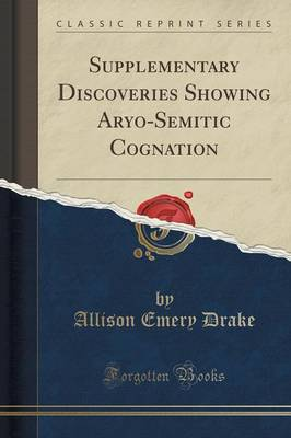 Supplementary Discoveries Showing Aryo-Semitic Cognation (Classic Reprint) (Paperback)