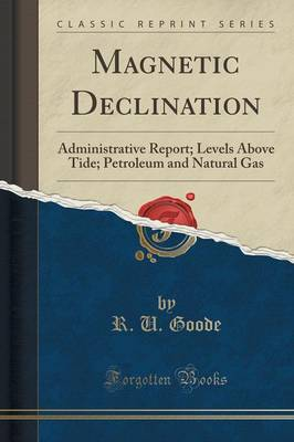 Magnetic Declination: Administrative Report; Levels Above Tide; Petroleum and Natural Gas (Classic Reprint) (Paperback)
