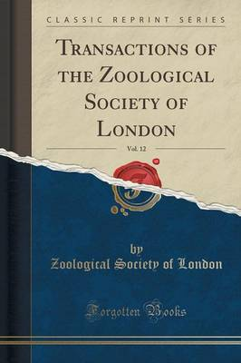 Transactions of the Zoological Society of London, Vol. 12 (Classic Reprint) (Paperback)