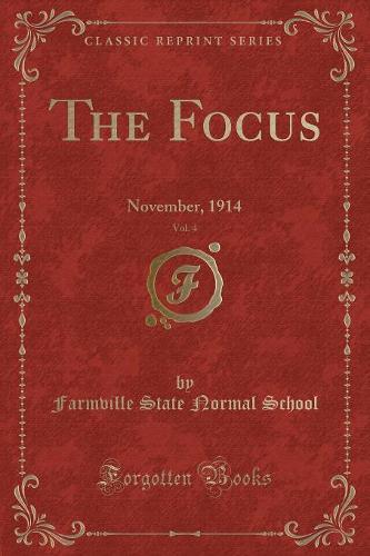 The Focus, Vol. 4: November, 1914 (Classic Reprint) (Paperback)