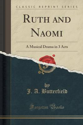 Ruth and Naomi: A Musical Drama in 3 Acts (Classic Reprint) (Paperback)