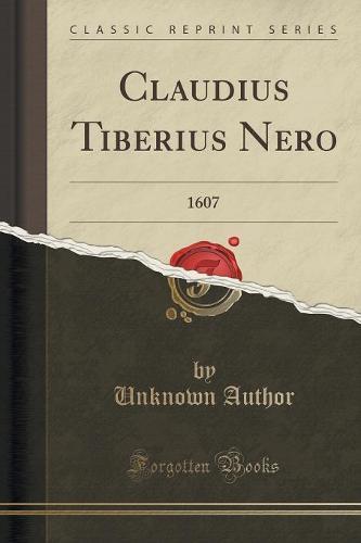 Claudius Tiberius Nero: 1607 (Classic Reprint) (Paperback)