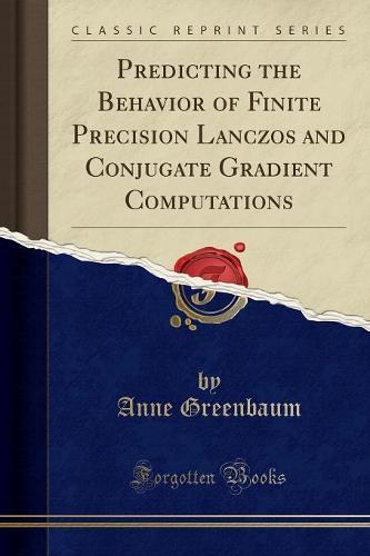 Predicting the Behavior of Finite Precision Lanczos and Conjugate Gradient Computations (Classic Reprint) (Paperback)