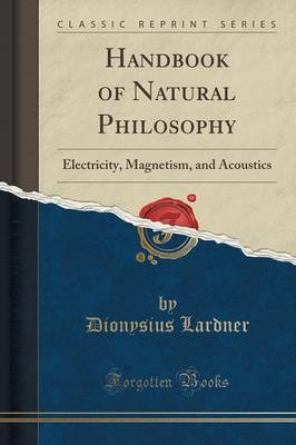 Handbook of Natural Philosophy: Electricity, Magnetism, and Acoustics (Classic Reprint) (Paperback)