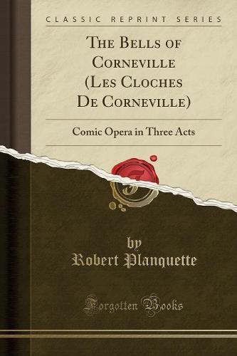 The Bells of Corneville (Les Cloches de Corneville): Comic Opera in Three Acts (Classic Reprint) (Paperback)