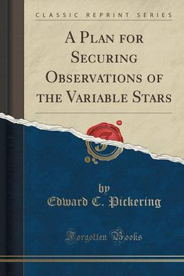 A Plan for Securing Observations of the Variable Stars (Classic Reprint) (Paperback)
