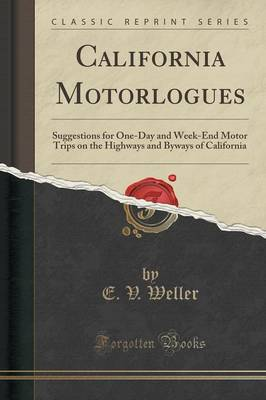 California Motorlogues: Suggestions for One-Day and Week-End Motor Trips on the Highways and Byways of California (Classic Reprint) (Paperback)