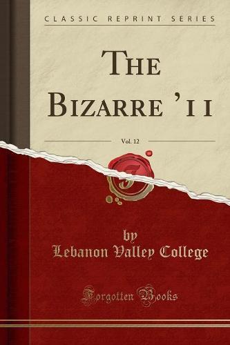 The Bizarre '11, Vol. 12 (Classic Reprint) (Paperback)