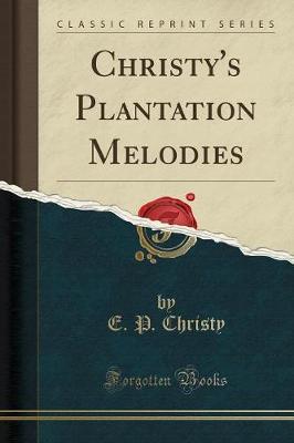 Christy's Plantation Melodies (Classic Reprint) (Paperback)