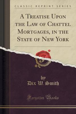 A Treatise Upon the Law of Chattel Mortgages, in the State of New York (Classic Reprint) (Paperback)