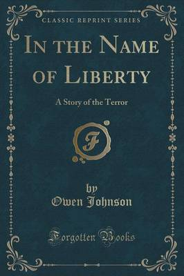 In the Name of Liberty: A Story of the Terror (Classic Reprint) (Paperback)