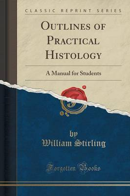 Outlines of Practical Histology: A Manual for Students (Classic Reprint) (Paperback)